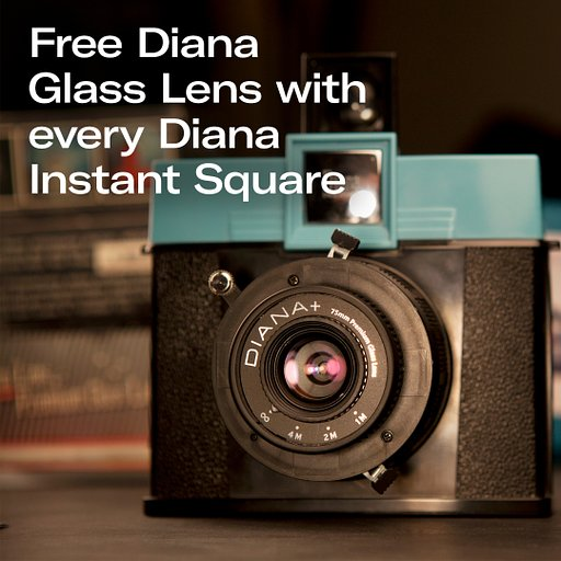 Take Home a Free Diana 75mm Premium Glass Lens When You Order Any Diana Instant Square Today!