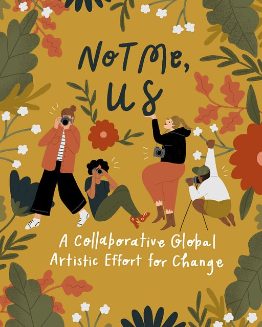 Not Me, Us – A Collaborative Global Artistic Effort For Change