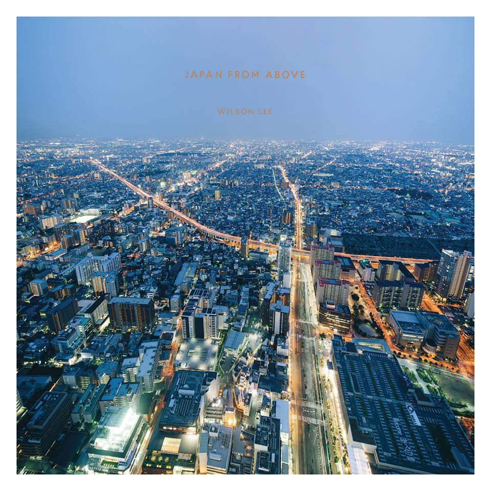 Photography in Town : 年輕攝影師 Wilson Lee 首部個人攝影集 《JAPAN FROM ABOVE》