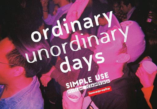 Simple Use Film Camera『ordinary unordinary days』 エキシビション @ Lomography+